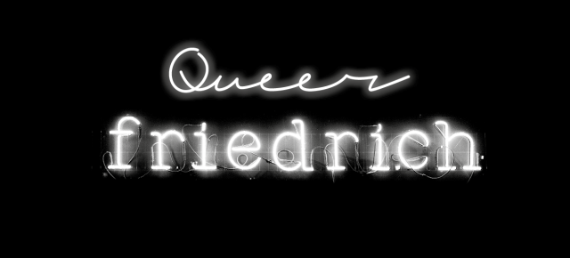 Queer Friedrich   Do 29.06.2017 | 19.00-02.00 Uhr | Friedrich HD