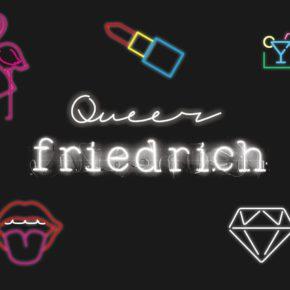 Queer Friedrich   Do 25.04.19 | 20.00-01.00 Uhr | Friedrich