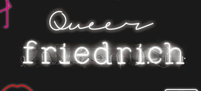 Queer Friedrich   Do 26.09.19 | 20.00-01.00 Uhr | Friedrich