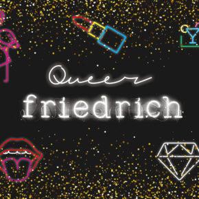 Queer Friedrich   Do 27.12.18   20.00-02.00 Uhr   Friedrich